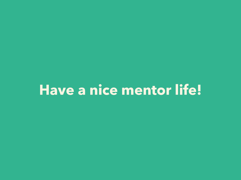 Have a nice mentor life!