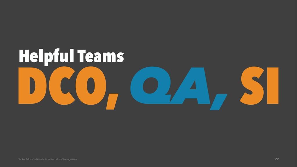 Helpful Teams DCO, QA, SI Tobias Baldauf - @tba...