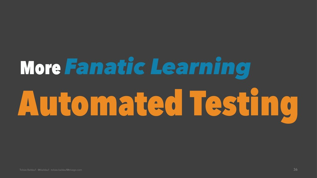 More Fanatic Learning Automated Testing Tobias ...