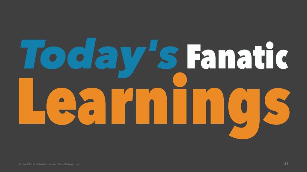 Today's Fanatic Learnings Tobias Baldauf - @tba...