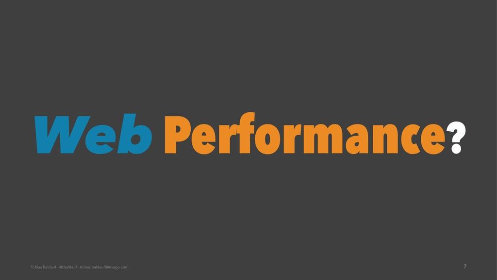 Web Performance? Tobias Baldauf - @tbaldauf - t...