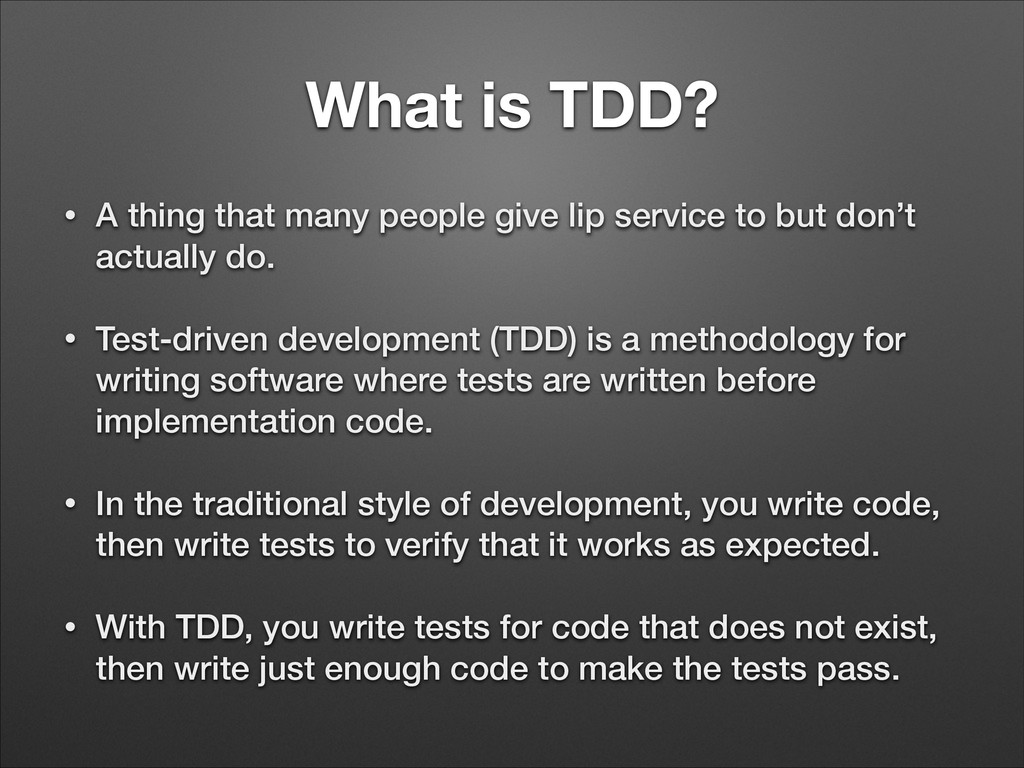 What is TDD? • A thing that many people give li...