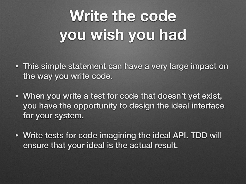 Write the code you wish you had • This simple s...