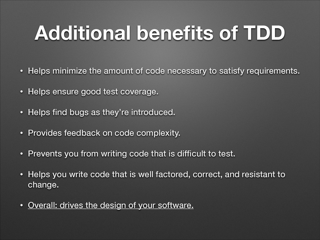 Additional benefits of TDD • Helps minimize the ...