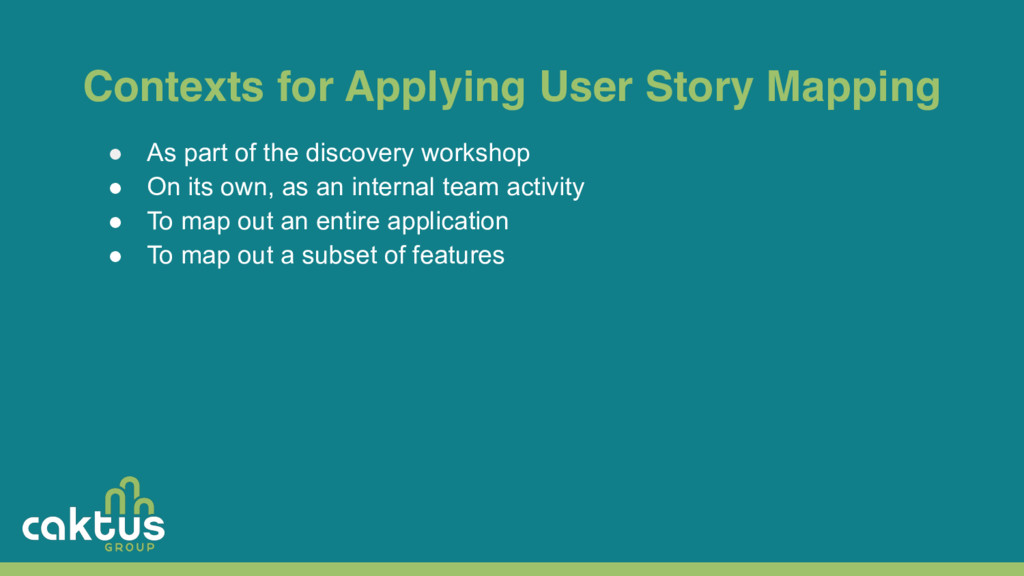 Contexts for Applying User Story Mapping ● As p...