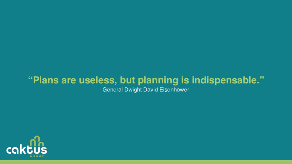 """""""Plans are useless, but planning is indispensab..."""