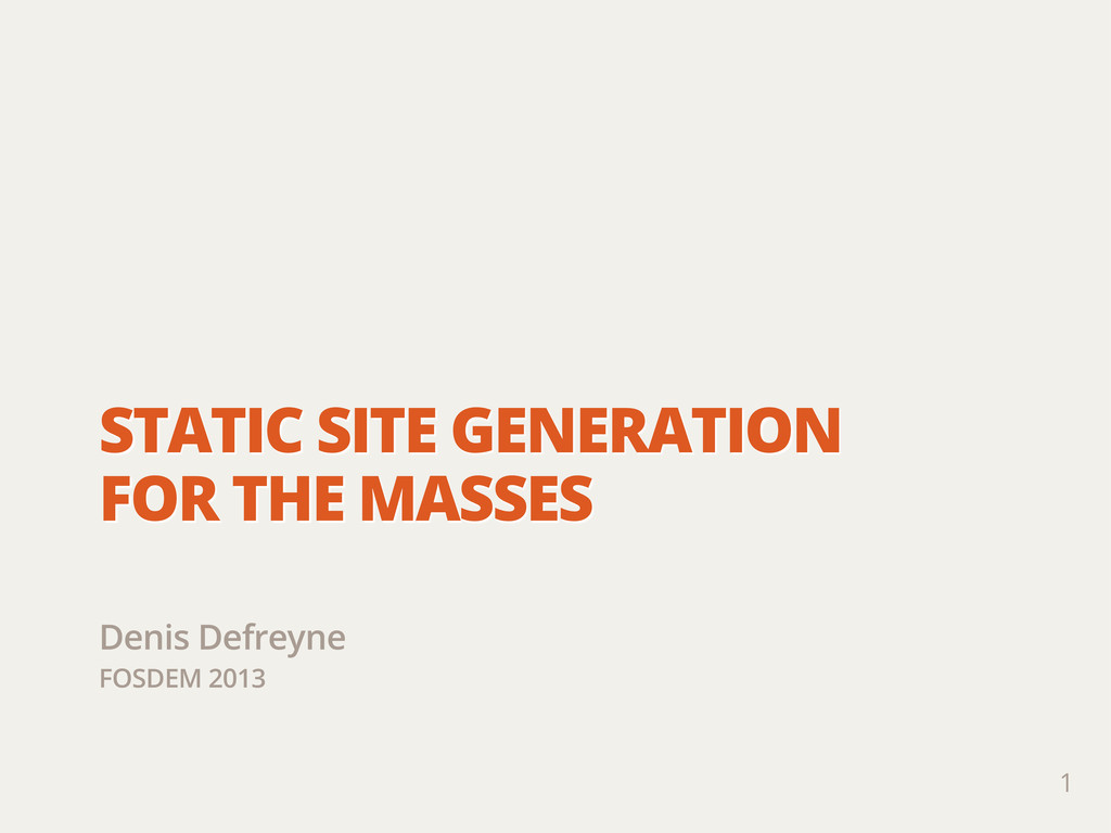 STATIC SITE GENERATION FOR THE MASSES Denis Def...
