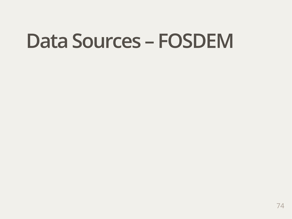74 Data Sources – FOSDEM