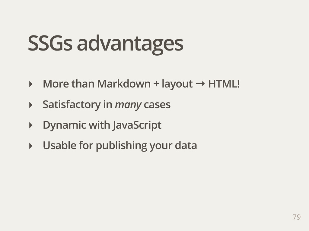 SSGs advantages ‣ More than Markdown + layout →...