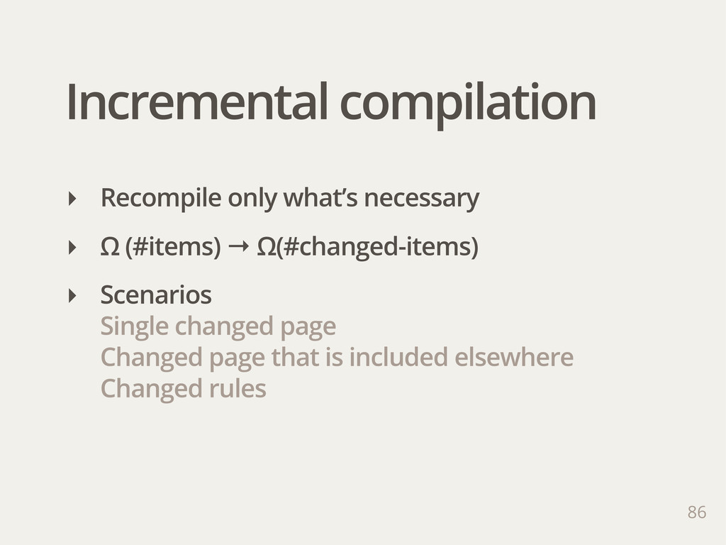 Incremental compilation 86 ‣ Recompile only wha...