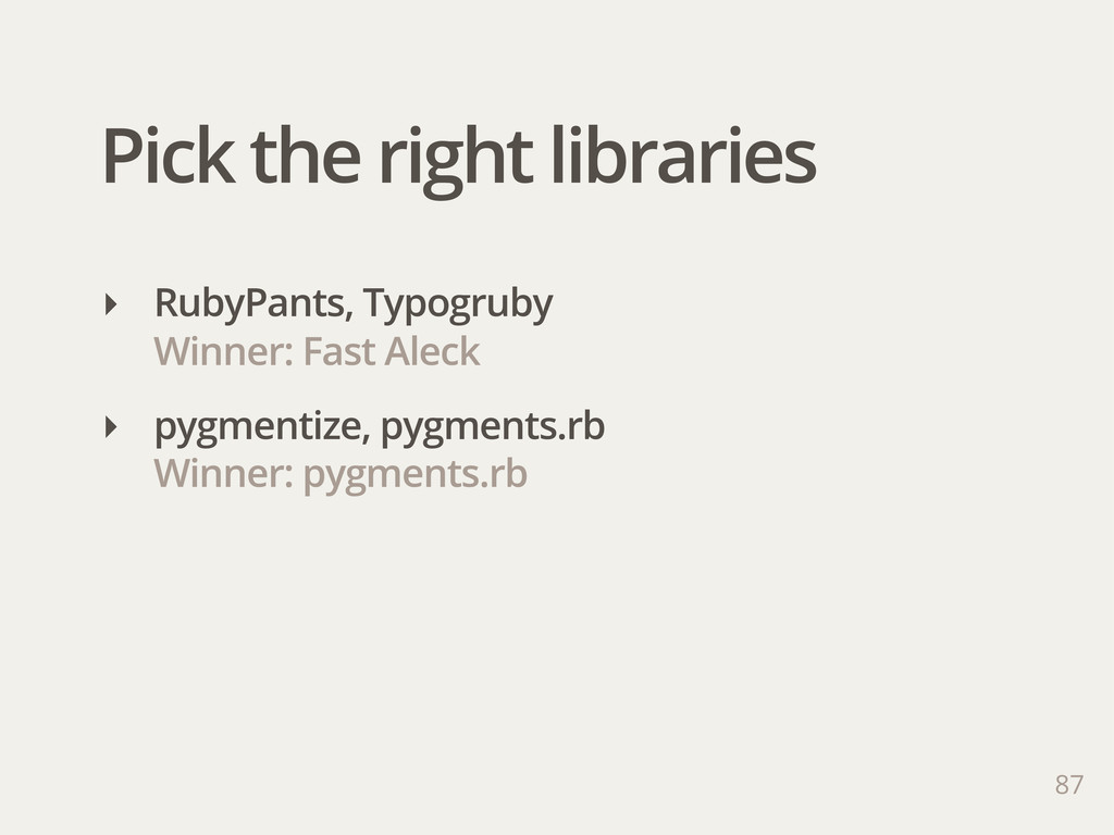 Pick the right libraries ‣ RubyPants, Typogruby...