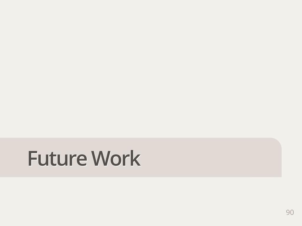 90 Future Work