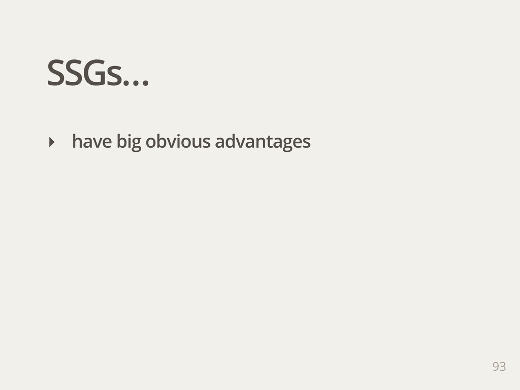 SSGs… 93 ‣ have big obvious advantages