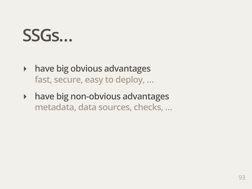 SSGs… 93 ‣ have big obvious advantages fast, se...