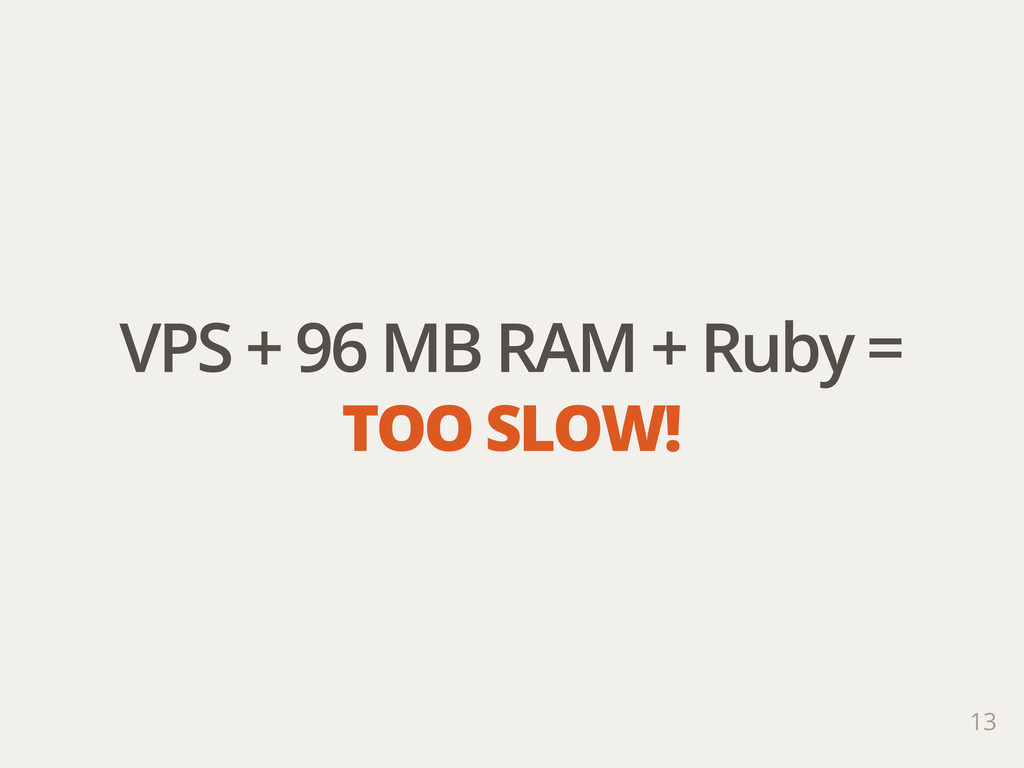 VPS + 96 MB RAM + Ruby = TOO SLOW! 13