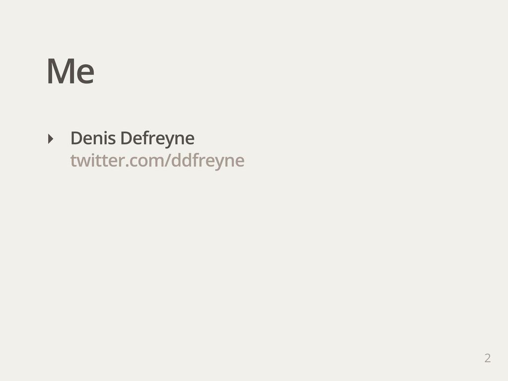 Me 2 ‣ Denis Defreyne twitter.com/ddfreyne
