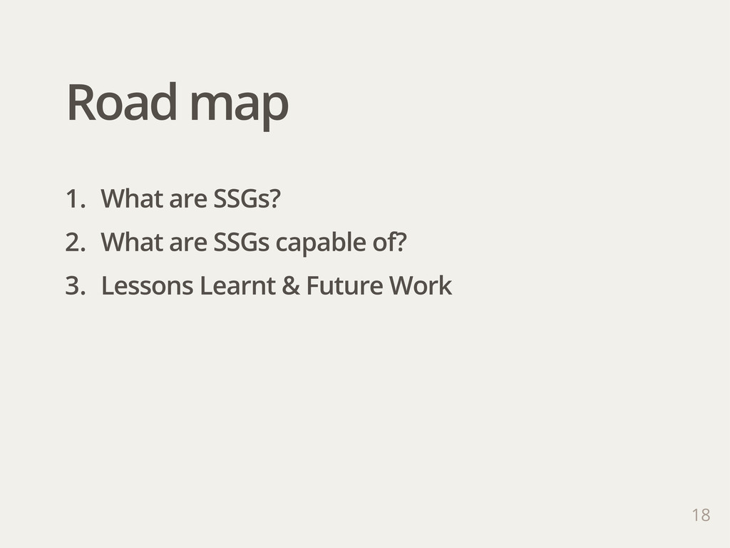 Road map 1. What are SSGs? 2. What are SSGs cap...