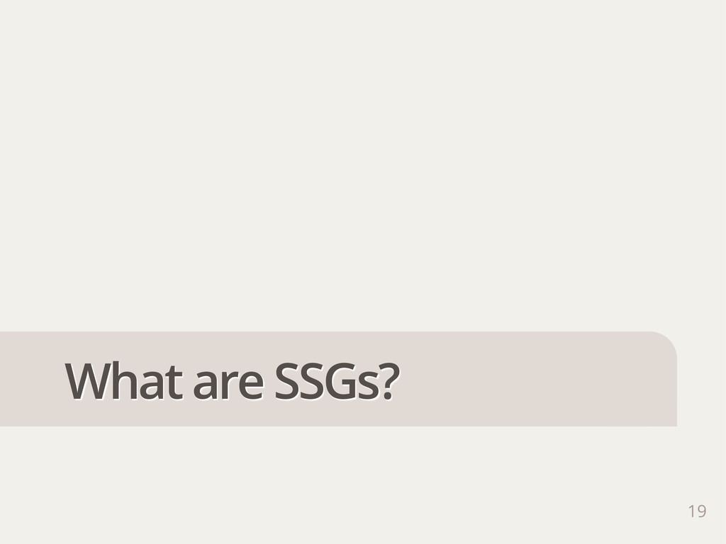 19 What are SSGs?