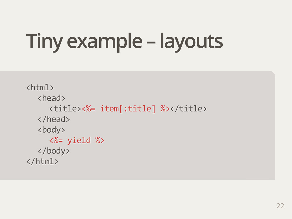 Tiny example – layouts 22 <html> <head> <title>...
