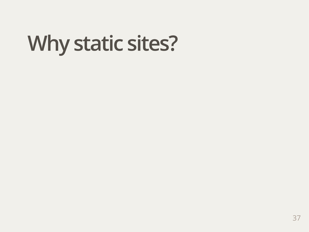 37 Why static sites?