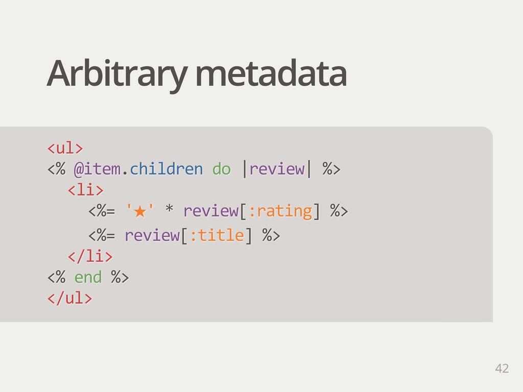 Arbitrary metadata 42 <ul> <% @item.children ...