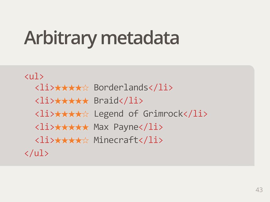 Arbitrary metadata 43 <ul> <li>˒˒˒˒ˑ Borderlan...