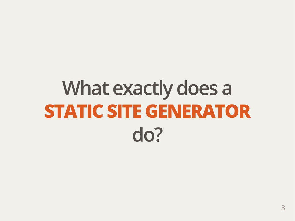 What exactly does a STATIC SITE GENERATOR do? 3