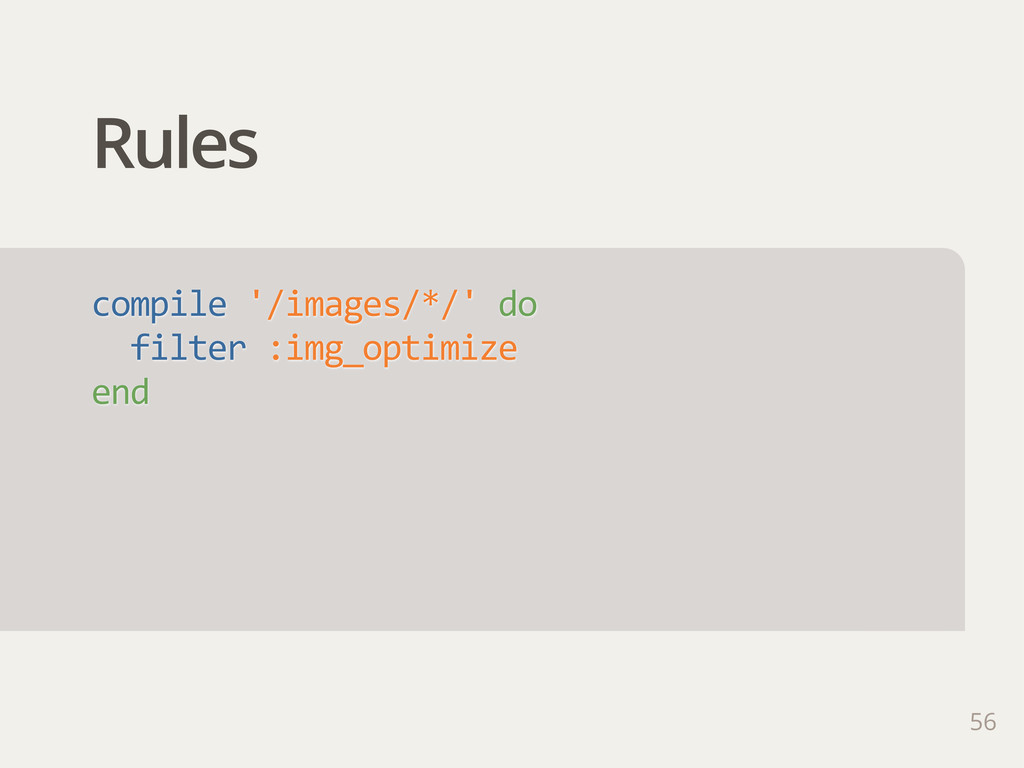Rules 56 compile '/images/*/' do   filter ...