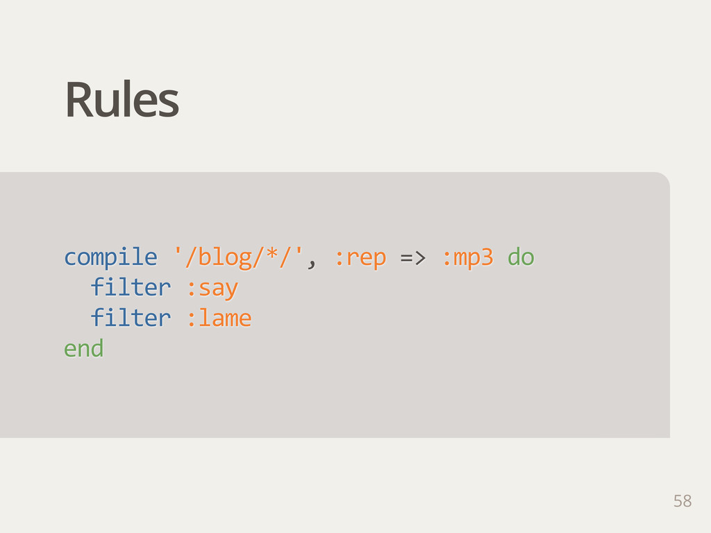 Rules 58 compile '/blog/*/', :rep => :mp3 ...