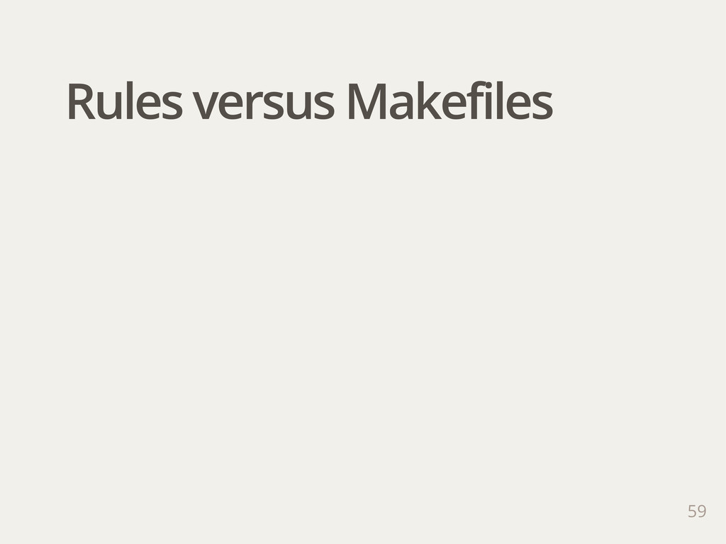 Rules versus Makefiles 59