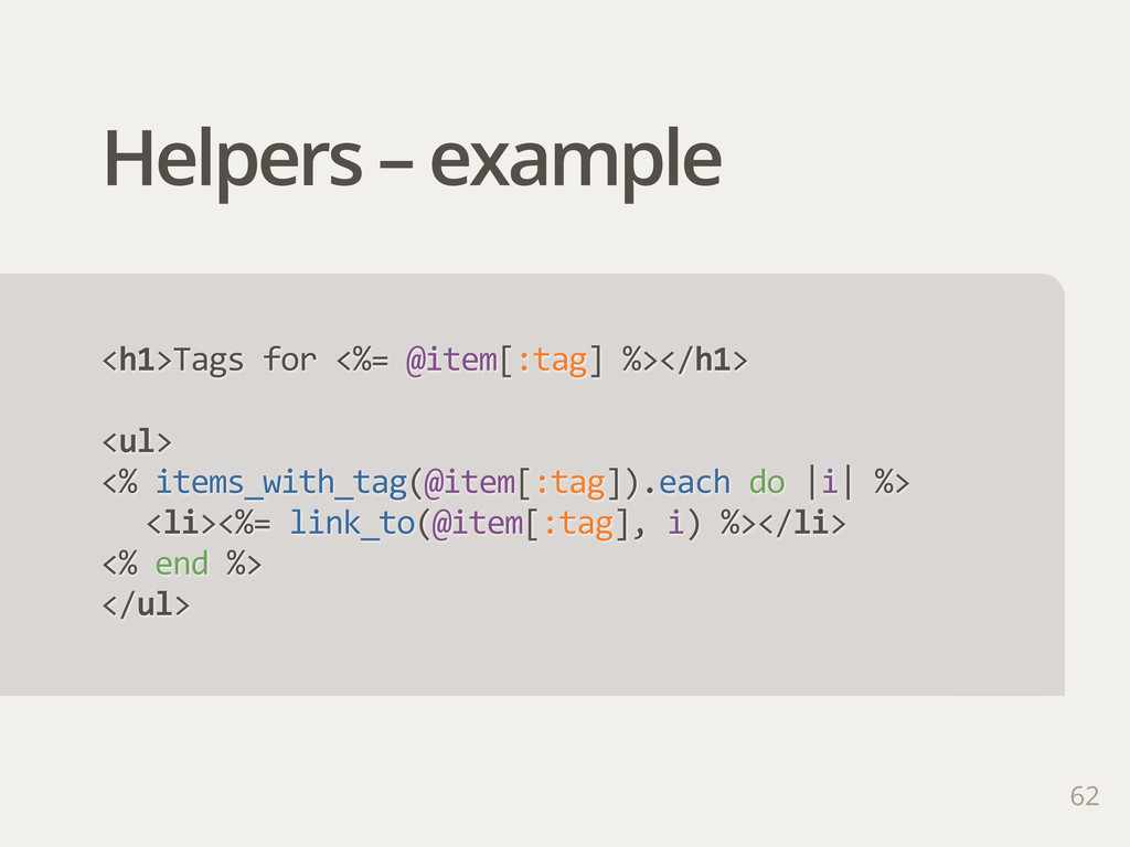 Helpers – example 62 <h1>Tags for <%= @item[...