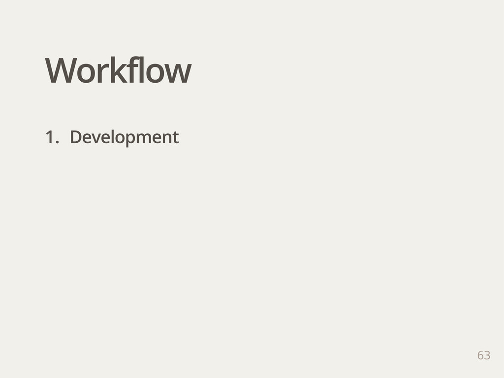 Workflow 63 1. Development