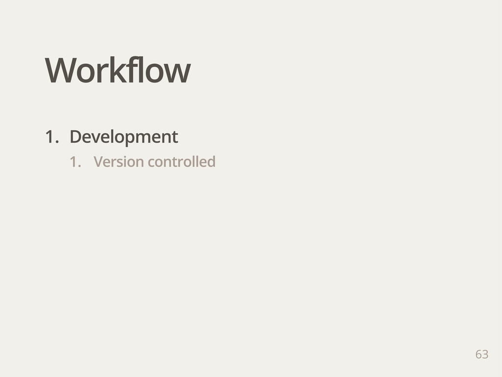 Workflow 63 1. Development 1. Version controlled