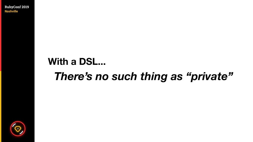 """With a DSL... There's no such thing as """"private"""""""