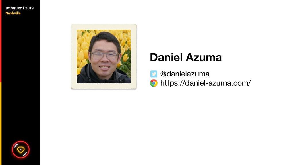 Daniel Azuma @danielazuma  https://daniel-azuma...
