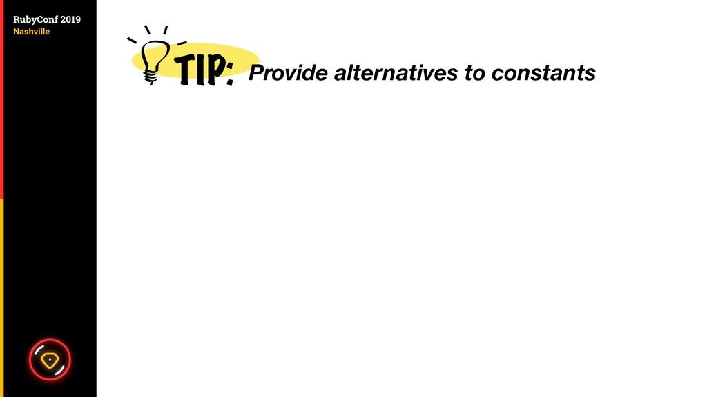 TIP: Provide alternatives to constants
