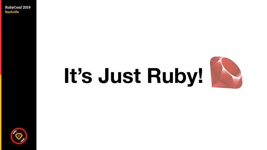 It's Just Ruby!