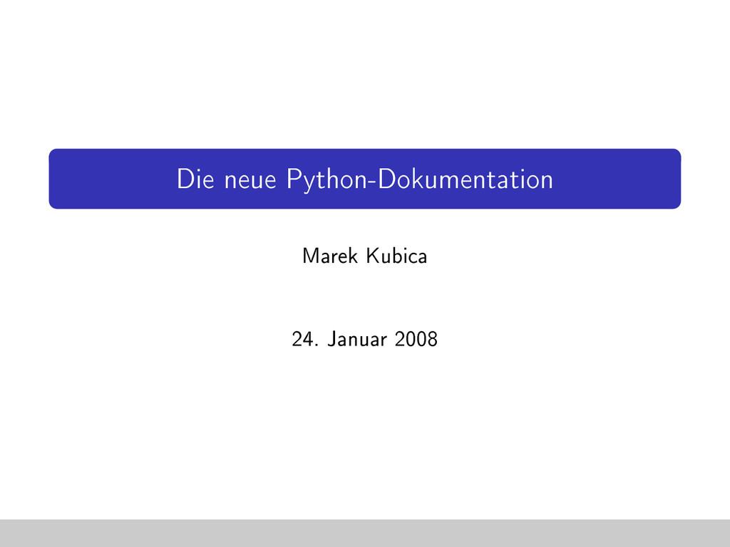 Die neue Python-Dokumentation Marek Kubica 24. ...