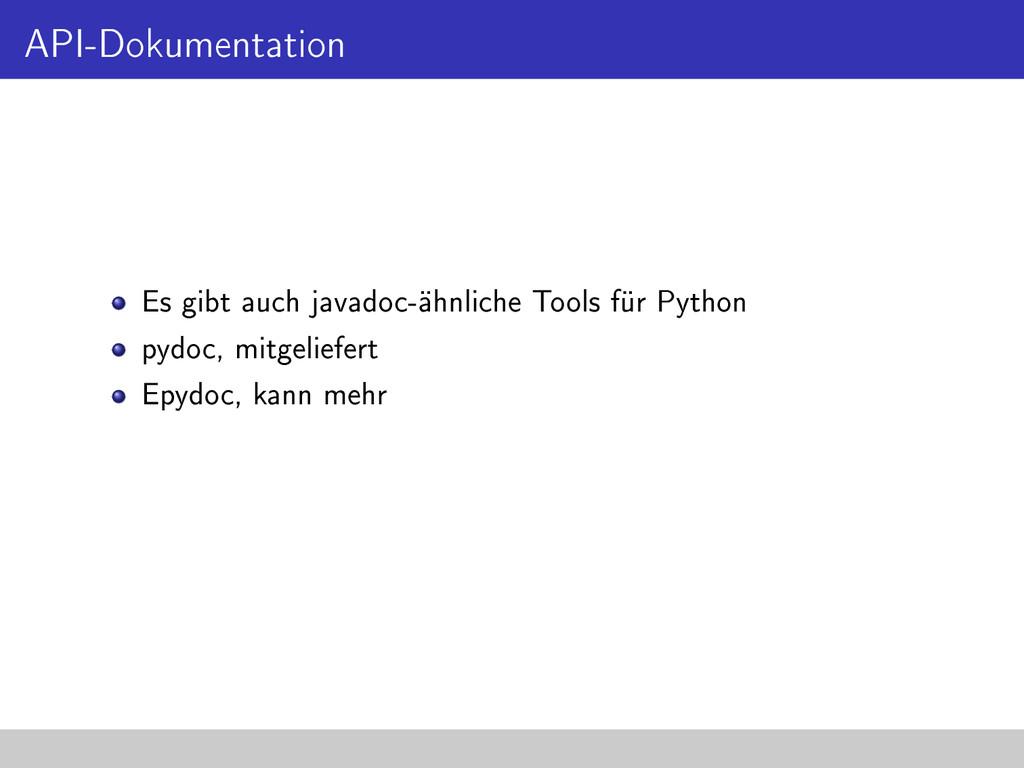 API-Dokumentation Es gibt auch javadoc-ähnliche...
