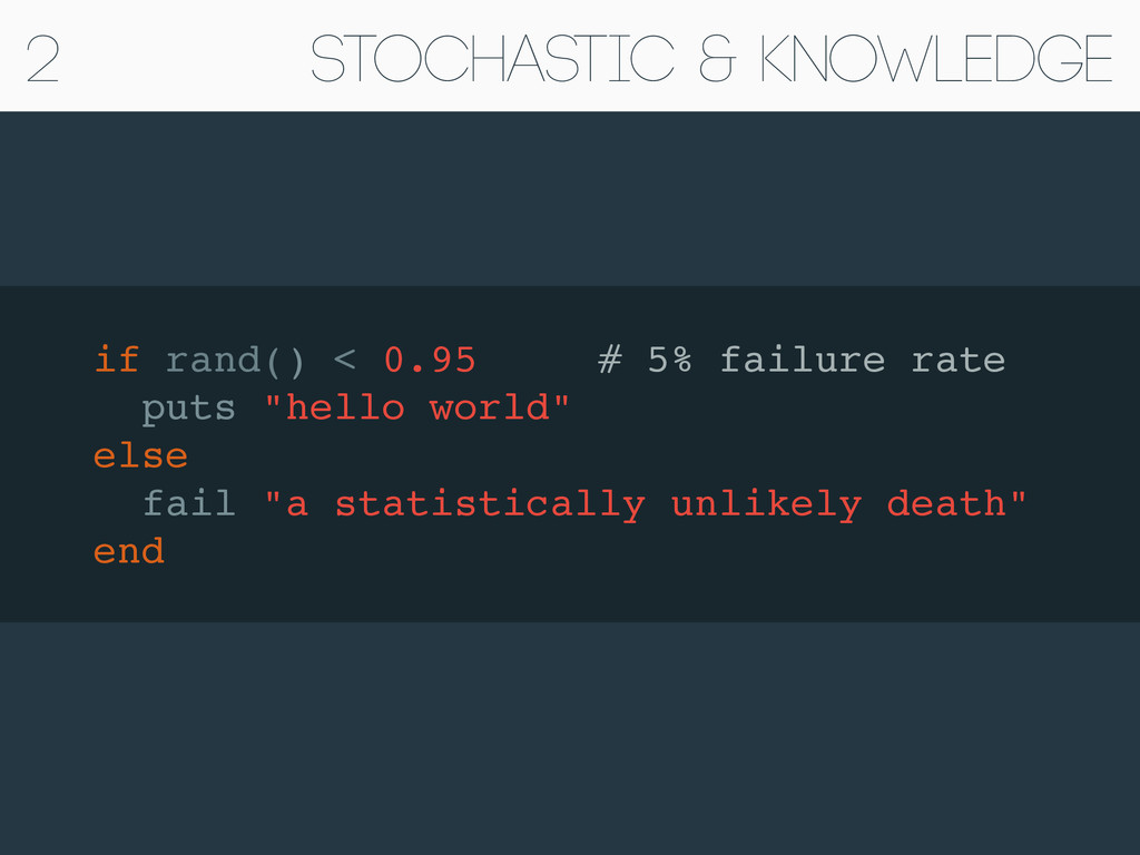 Stochastic & Knowledge if rand() < 0.95 # 5% fa...