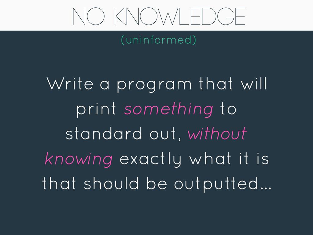 No Knowledge Write a program that will print so...