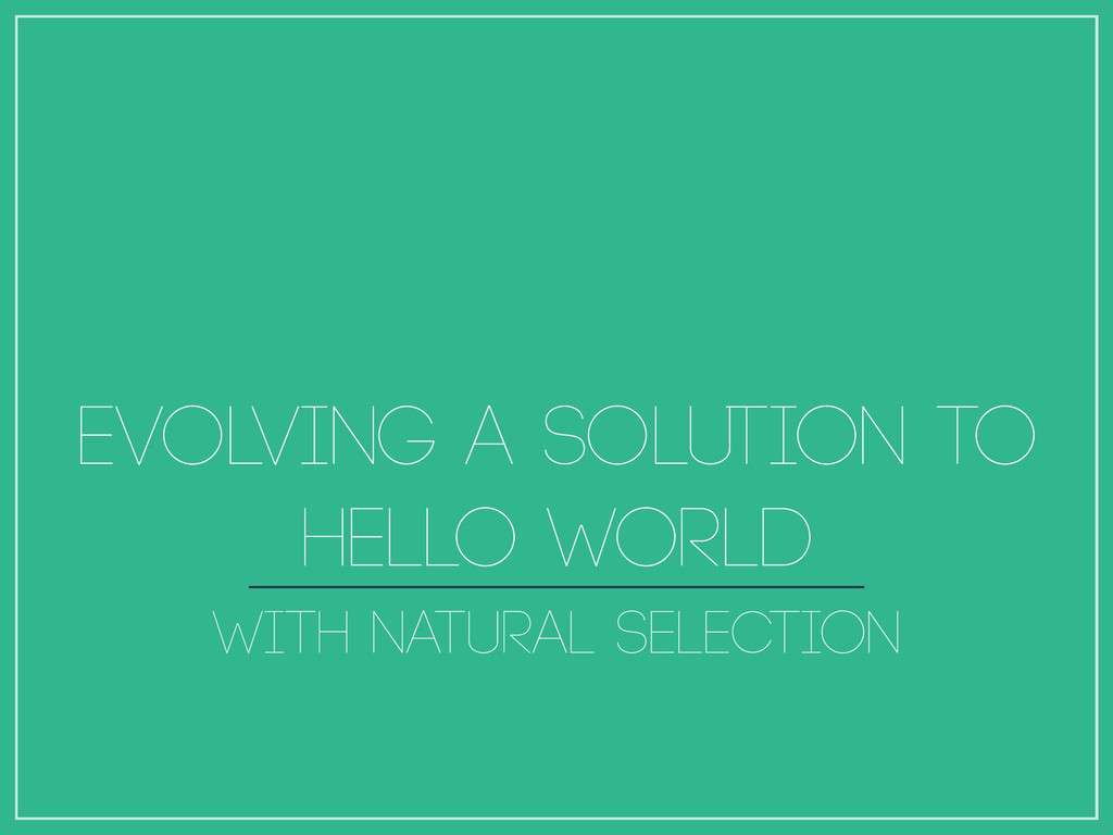 Evolving a solution to hello world with natural...