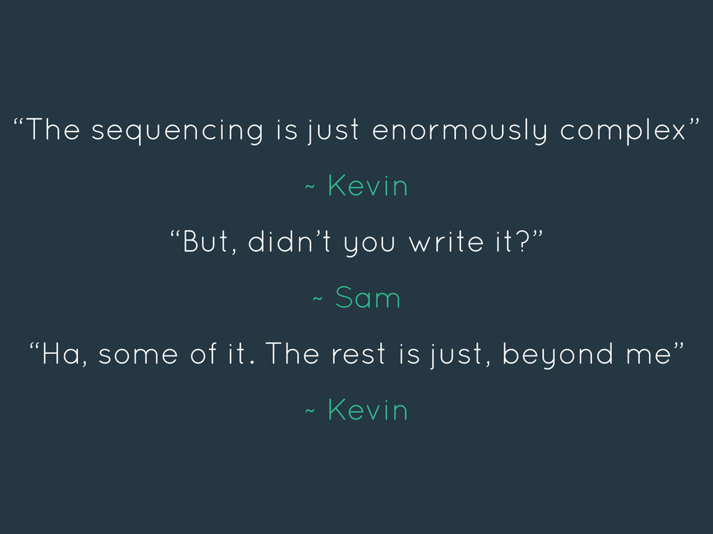 """""""The sequencing is just enormously complex"""" ~ K..."""