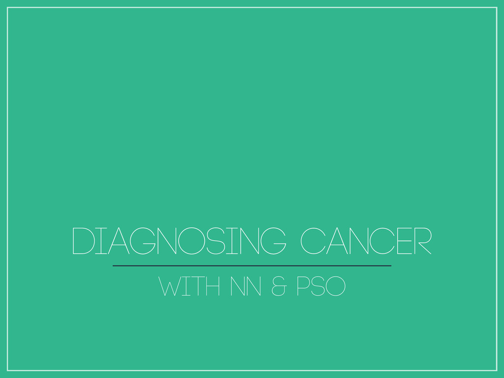 Diagnosing Cancer with NN & PSO