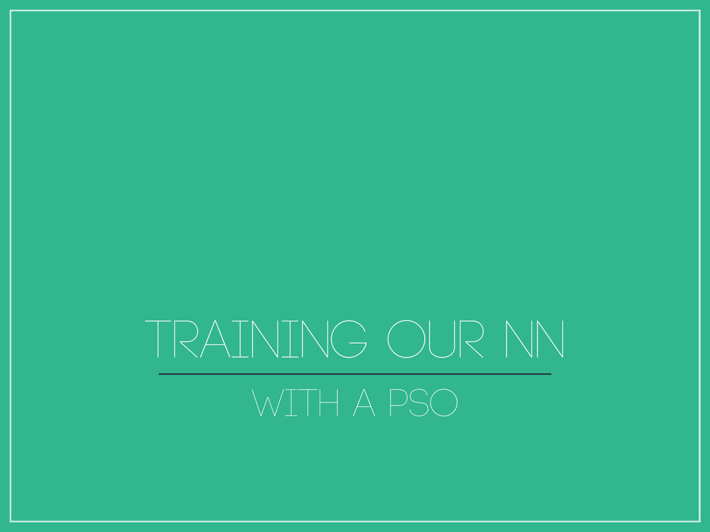 Training our NN with A PSO