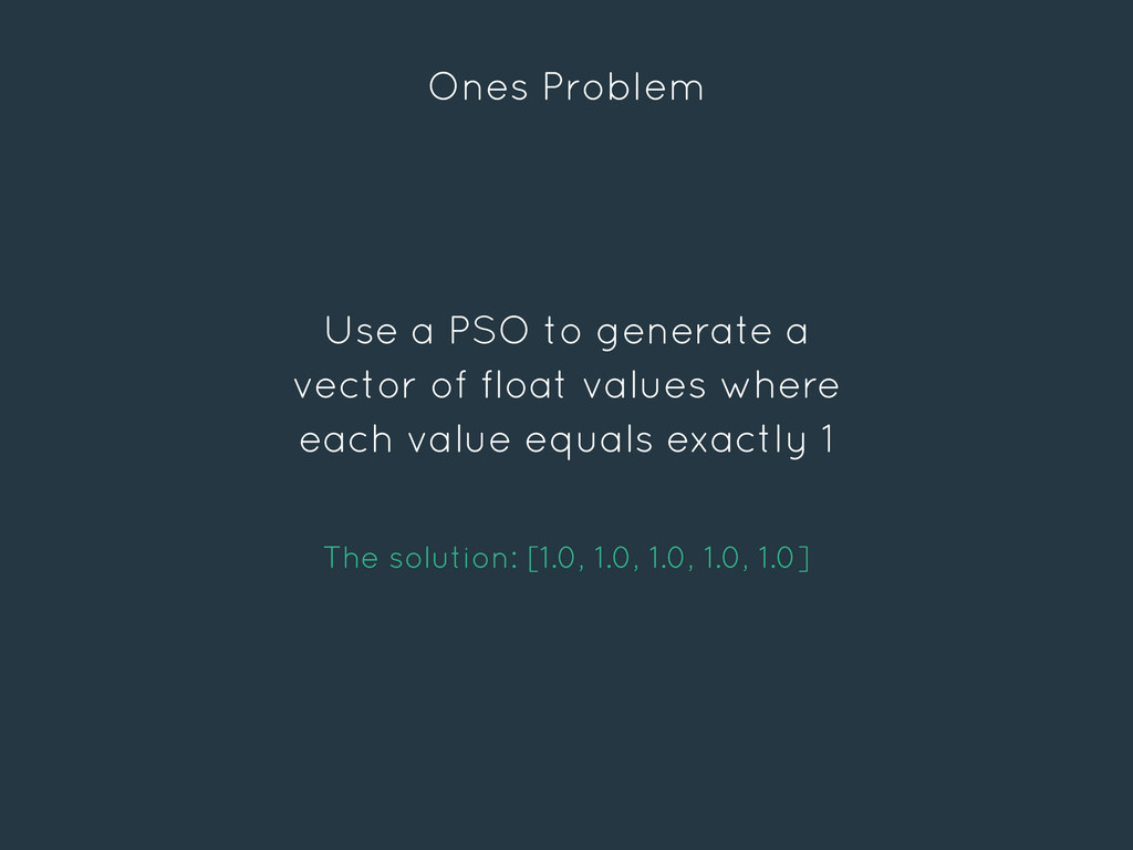 Ones Problem Use a PSO to generate a vector of ...