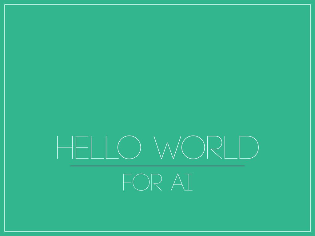 HELLO WORLD FOR AI