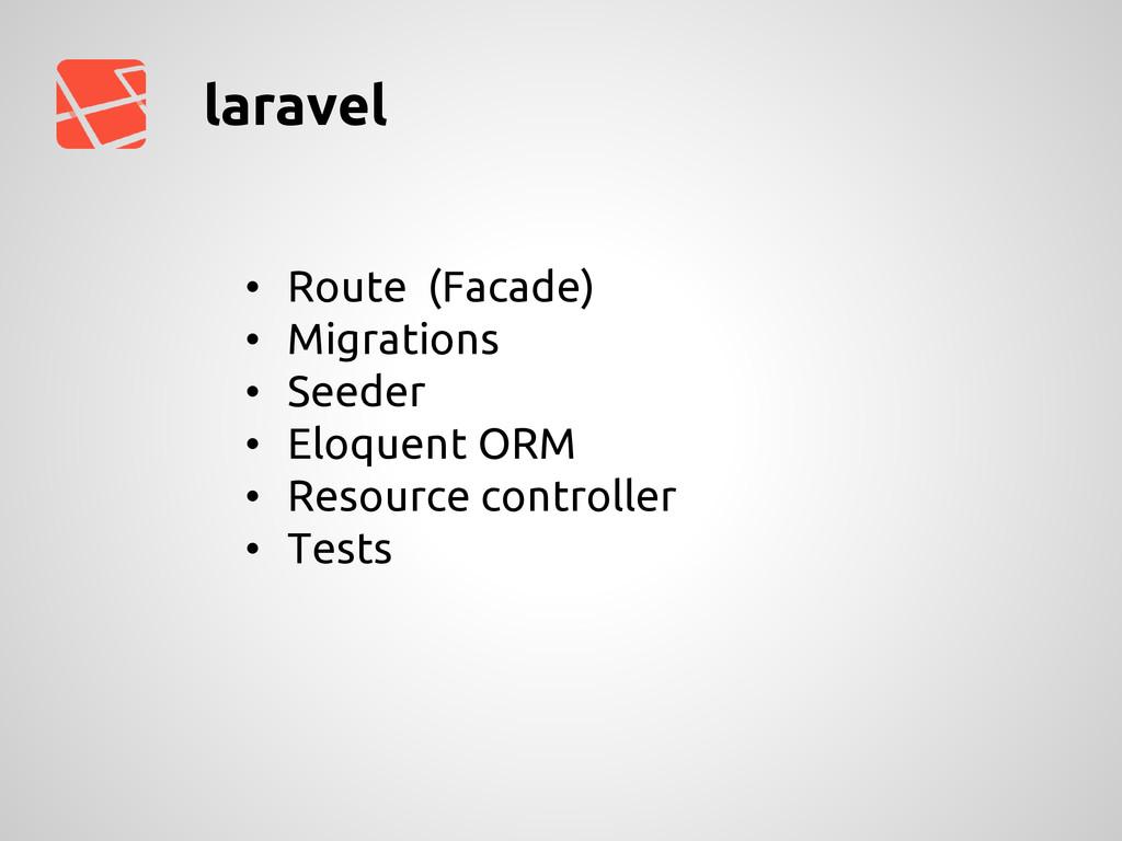 laravel • Route (Facade) • Migrations • Seeder ...