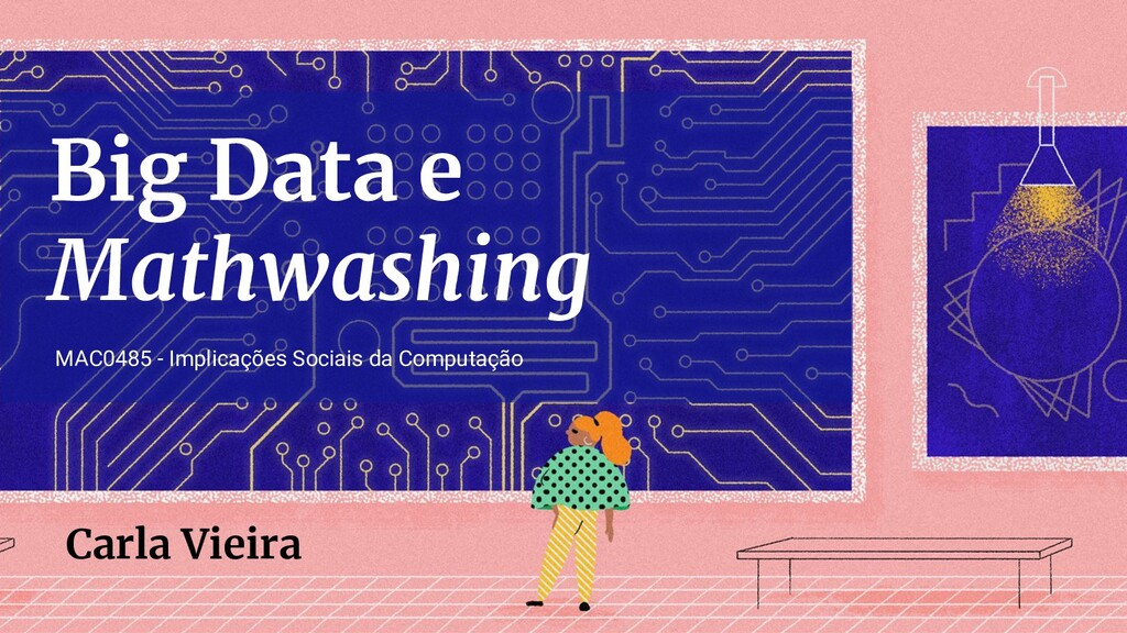 Big Data e Mathwashing Carla Vieira MAC0485 - I...