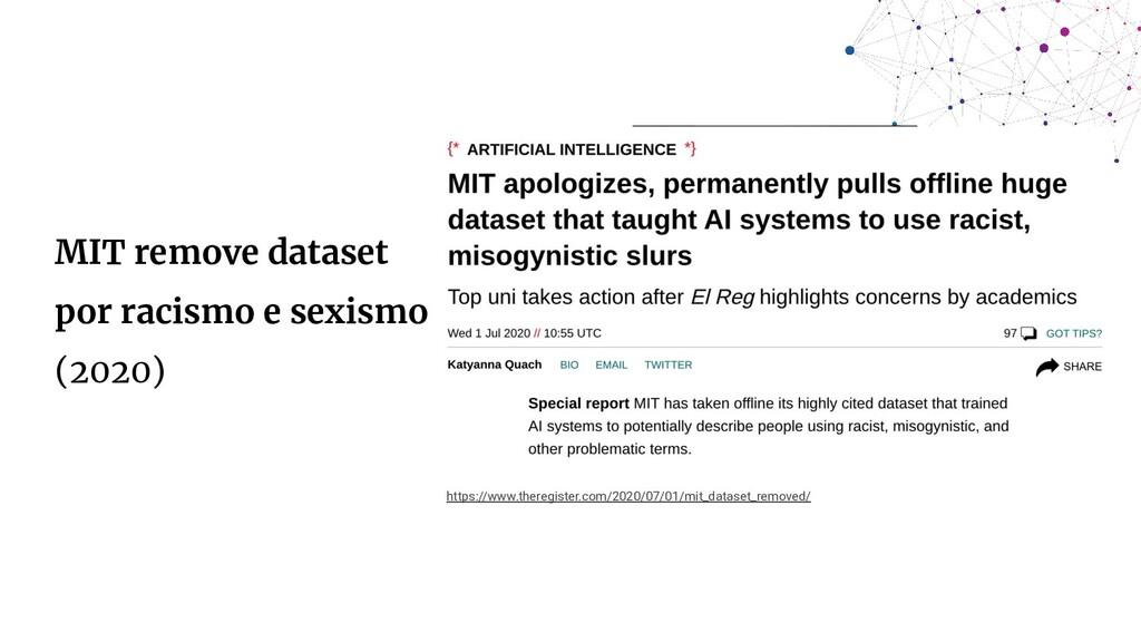 MIT remove dataset por racismo e sexismo (2020)...